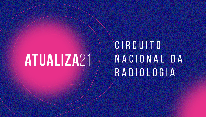 CBR promove o evento ATUALIZA21 – Circuito Nacional da Radiologia com cursos hands on, demonstrações práticas e uma maratona nacional de casos desafiadores da área